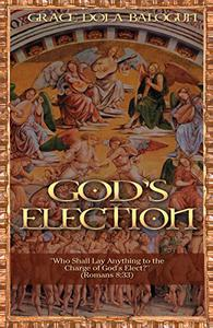 God's Election: Who Shall Lay Anything to the Charge of God's Elect