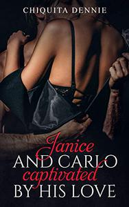 Janice and Carlo Captivated By His Love: Spinoff of Antonio and Sabrina Struck In Love series