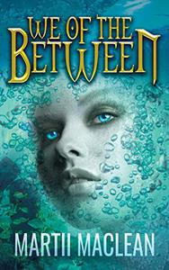 We of the Between: A YA Mermaid Science Fiction Fantasy Book