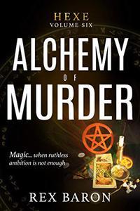 Alchemy of Murder: Hexe Volume Six