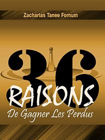 Trente-six Raisons de Gagner Les Perdus (Evangelisation t. 6)