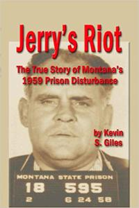 JERRY'S RIOT: The True Story of Montana's 1959 Prison Disturbance
