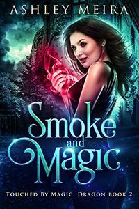 Smoke and Magic: A New Adult Urban Fantasy Novel