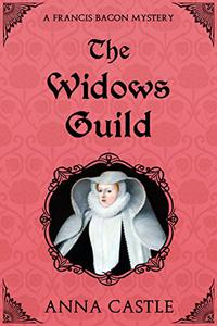The Widows Guild: A Francis Bacon Mystery