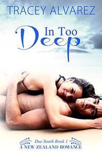 In Too Deep: A New Zealand Enemies to Lovers Second Chance Romance