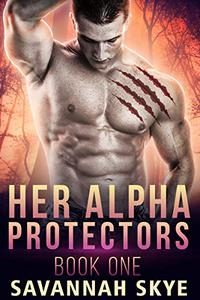Her Alpha Protectors 1: A Steamy Reverse Harem Paranormal Romance