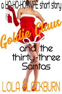 Goldie Claus and the Thirty-three Santas: a Ho-Ho-Hotwife short story