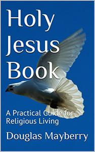 Holy Jesus Book: A Practical Guide for Religious Living