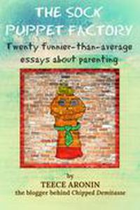 The Sock Puppet Factory - Twenty Funnier-than-Average Essays on Parenting