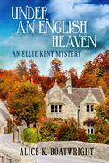 Under an English Heaven: An Ellie Kent Mystery