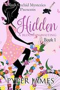 Hidden: A Bloom In Waiting: A Black Orchid Mystery