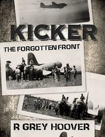 KICKER (The Forgotten Front): A World War 2 thriller based on actual experiences and official military aviation history in the China, Burma and India theater