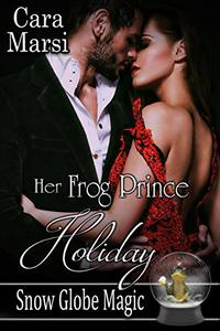 Her Frog Prince Holiday: Snow Globe Magic Book 2