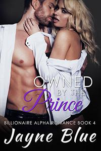 Owned by the Prince: Billionaire Alpha Romance
