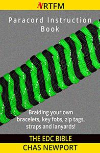 The EDC Bible::Paracord Instruction Book: Braiding your own paracord bracelets, keyfobs, straps and lanyards. From jigs and weaves to buckles, needles and button knots.