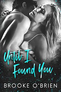 Until I Found You: A Second Chance Standalone Romance