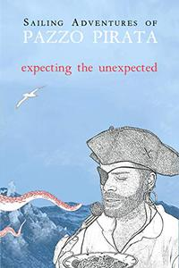 Sailing Adventures of Pazzo Pirata: Expecting the Unexpected