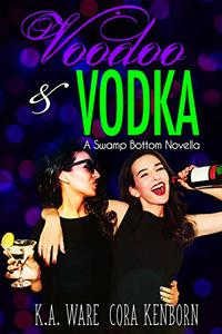 Voodoo and Vodka: A Swamp Bottom Novella