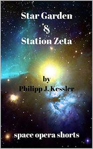 Star Garden & Station Zeta: space opera shorts