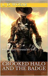Crooked Halo and the Badge: Kit Weston Chronicles Vol I