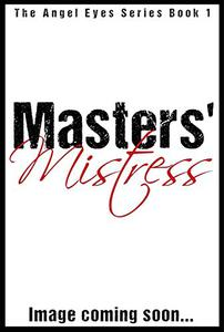 Masters' Mistress: The Angel Eyes Series Book 1