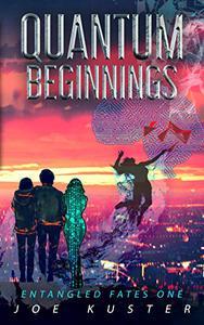 Quantum Beginnings: A Near-Future CyberPunk Thriller