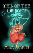 Whip Of The Wild God: A Novel of Tantra in Ancient India