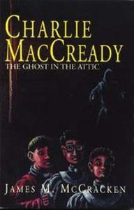 Charlie MacCready The Ghost In The Attic