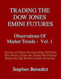Trading The Dow Jones Emini Futures: Observations Of Market Trends - Vol. 1