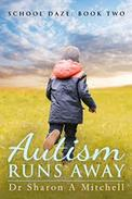 Autism Runs Away: Book Two of the School Daze Series