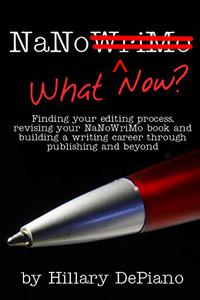 NaNo What Now?: Finding your editing process, revising your NaNoWriMo book and building a writing career through publishing and beyond
