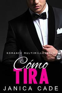 Cómo tira LIBRO 9: Romance multimillonario (Serie Contrato con un multimillonario)