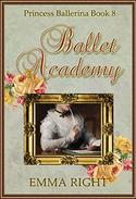 Ballet Academy, (Princesses of Chadwick Castle Series II): Princess Ballerina, Book 8