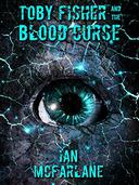 Toby Fisher and the Blood Curse - Book 4