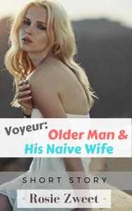 Voyeur: Older Man and His Naive Wife