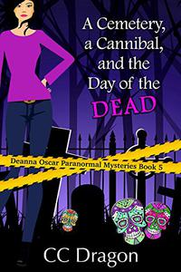 A Cemetery, a Cannibal, and the Day of the Dead: Deanna Oscar Paranormal Mysteries Book 5