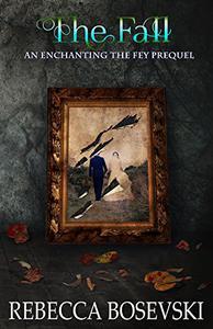 The Fall: An Enchanting The Fey Prequel
