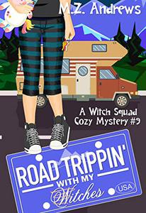 Road Trippin' with My Witches: A Witch Squad Cozy Mystery #9
