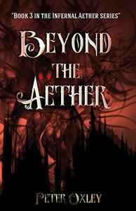 Beyond the Aether: Book 3 In The Infernal Aether Series