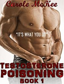 "Testosterone Poisoning: Book 1: ""It's what you do."""