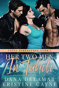 Her Two Men in Tahiti: An MMF Bisexual Menage Romance