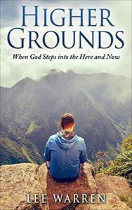 Higher Grounds: When God Steps into the Here and Now