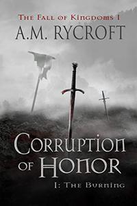 Corruption of Honor, Pt. I: The Burning