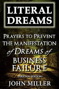 Literal Dreams: Prayers To Prevent The Manifestation Of Dreams Of Business Failure - Personal Edition