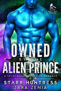 Owned By The Alien Prince: A Sci-Fi Alien Abduction Romance