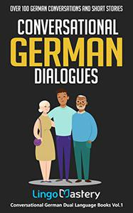 Conversational German Dialogues: Over 100 German Conversations and Short Stories (Conversational German Dual Language Books)