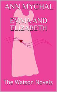 Emma and Elizabeth: The Watson Novels