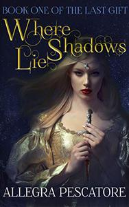 Where Shadows Lie: Book One of The Last Gift