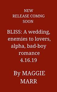 Bliss: A Wedding Enemies to Lovers Alpha Bad-Boy Billionaire Romance