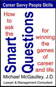 How to Ask the SMART QUESTIONS for Winning the Games of Career and Life